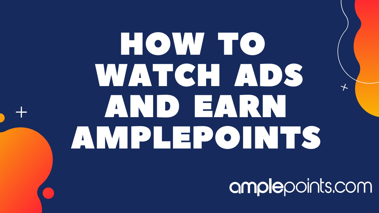How To Watch Ads and Earn AmplePoints
