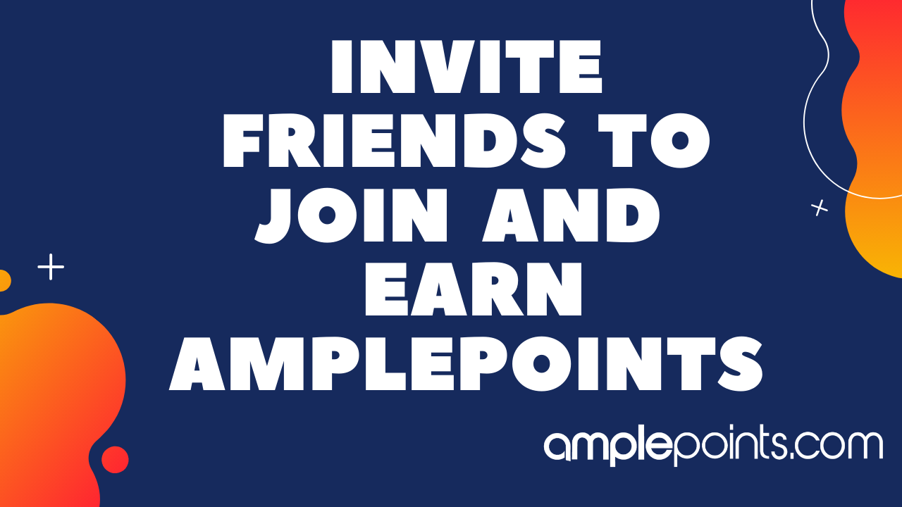 Invite Friends To Join And Earn AmplePoints